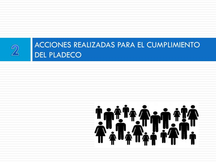 ACCIONES REALIZADAS PARA EL CUMPLIMIENTO DEL PLADECO
