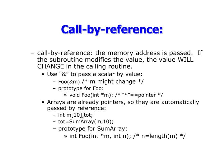 call-by-reference: the memory address is passed.  If the subroutine modifies the value, the value WILL CHANGE in the calling routine.