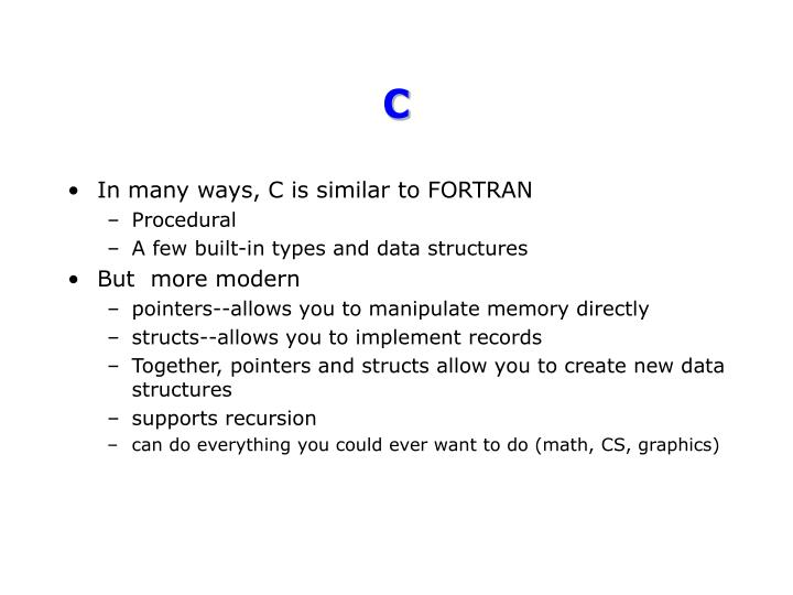 In many ways, C is similar to FORTRAN