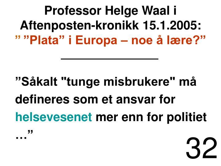 Professor Helge Waal i Aftenposten-kronikk 15.1.2005:
