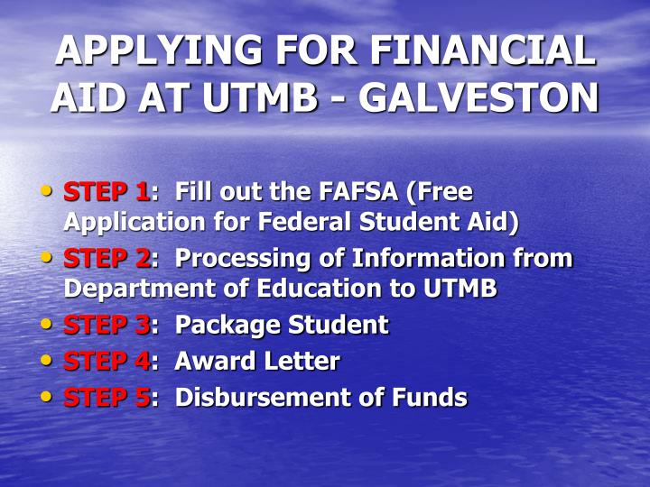 APPLYING FOR FINANCIAL AID AT UTMB - GALVESTON