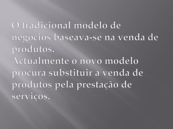 O tradicional modelo de negócios baseava-se na venda de produtos.