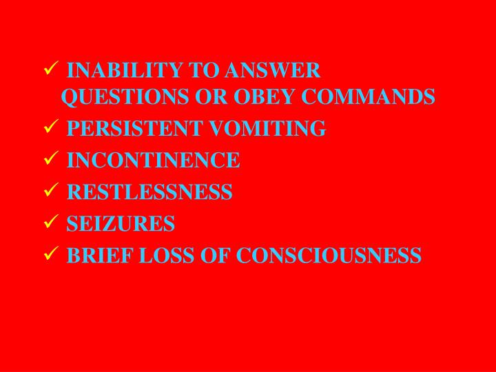 INABILITY TO ANSWER QUESTIONS OR OBEY COMMANDS