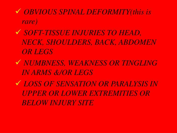 OBVIOUS SPINAL DEFORMITY(this is rare)