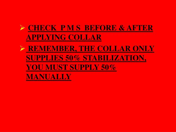 CHECK  P M S  BEFORE & AFTER APPLYING COLLAR