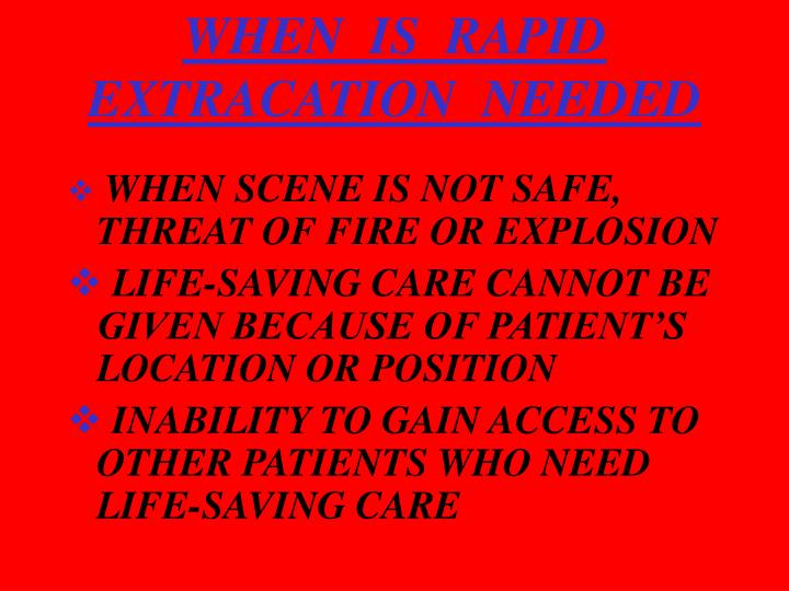 WHEN  IS  RAPID  EXTRACATION  NEEDED