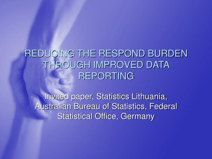 Reducing the respond burden through improved data reporting