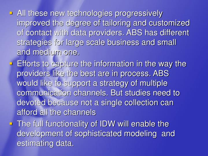 All these new technologies progressively improved the degree of tailoring and customized of contact with data providers. ABS has different strategies for large scale business and small and medium one.