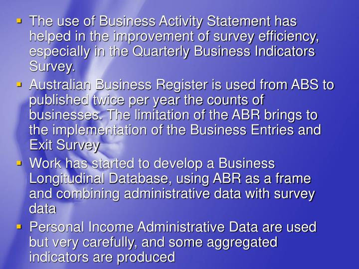 The use of Business Activity Statement has helped in the improvement of survey efficiency, especially in the Quarterly Business Indicators Survey.