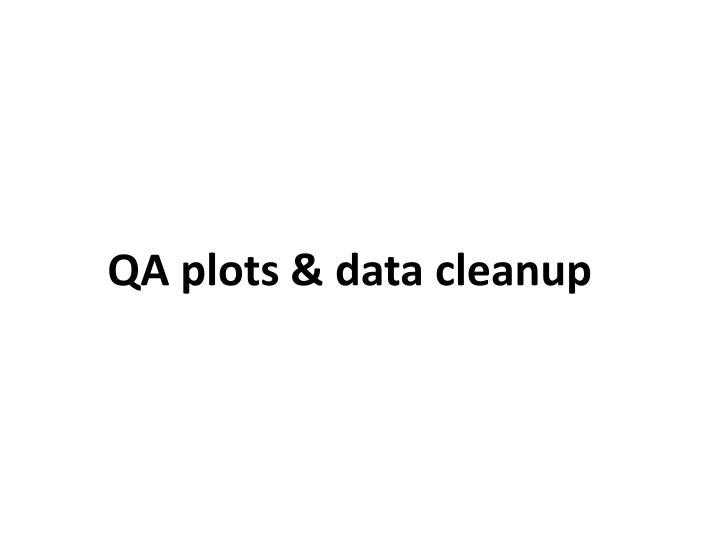 QA plots & data cleanup