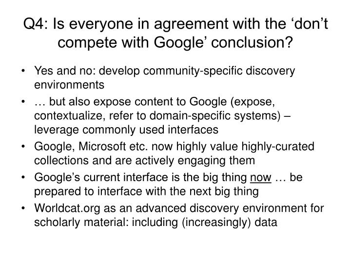 Q4: Is everyone in agreement with the 'don't compete with Google' conclusion?