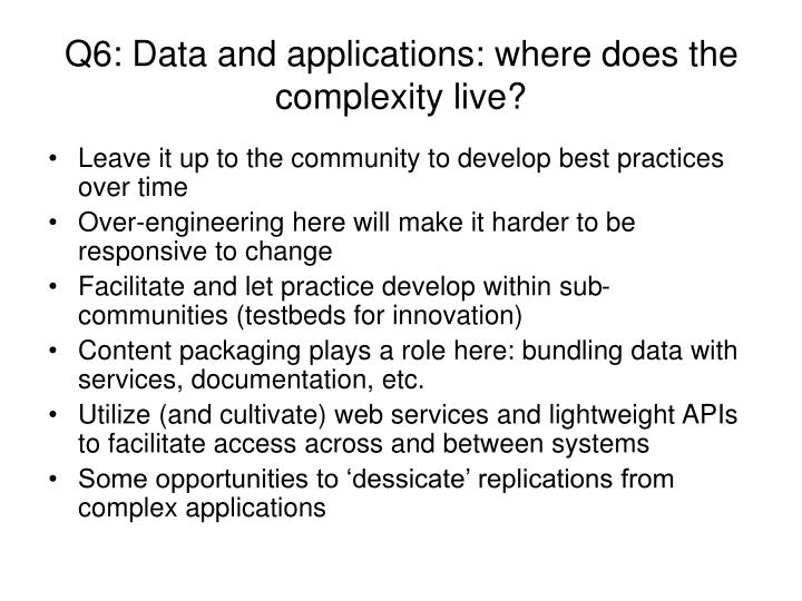 Q6: Data and applications: where does the complexity live?