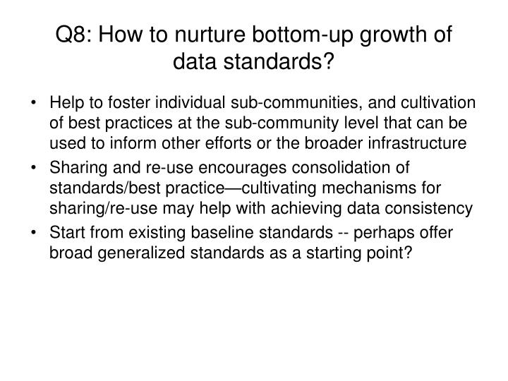 Q8: How to nurture bottom-up growth of data standards?