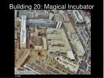 building 20 magical incubator