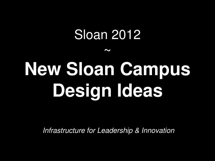 Sloan 2012 new sloan campus design ideas