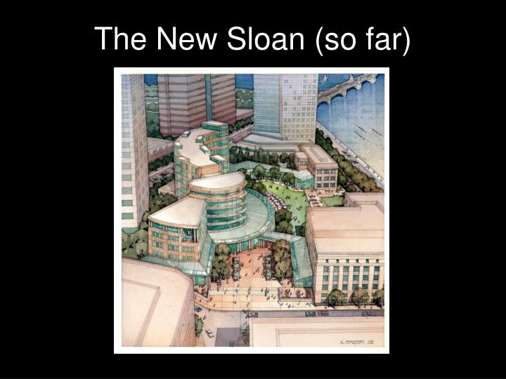 The New Sloan (so far)
