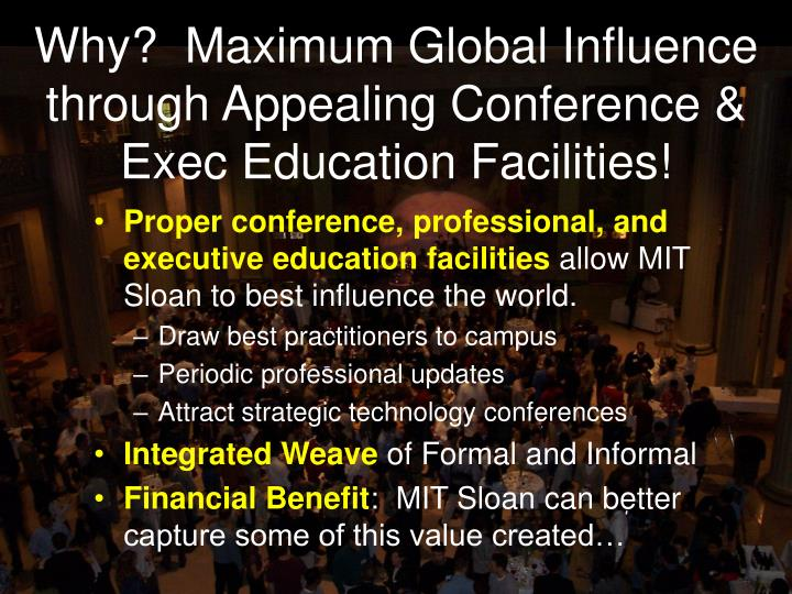 Why?  Maximum Global Influence through Appealing Conference & Exec Education Facilities!