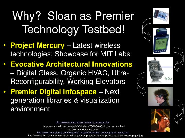 Why?  Sloan as Premier Technology Testbed!
