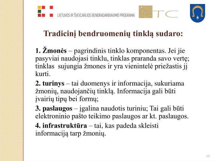 Tradicinį bendruomenių tinklą sudaro: