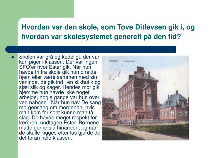 Hvordan var den skole, som Tove Ditlevsen gik i, og hvordan var skolesystemet generelt på den tid?