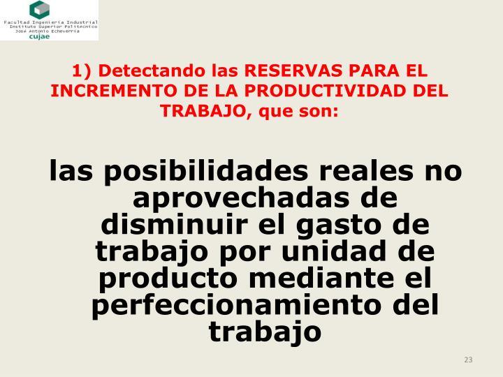 1) Detectando las RESERVAS PARA EL INCREMENTO DE LA PRODUCTIVIDAD DEL TRABAJO, que son: