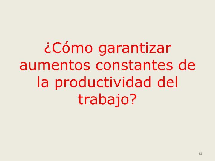 ¿Cómo garantizar aumentos constantes de la productividad del trabajo?