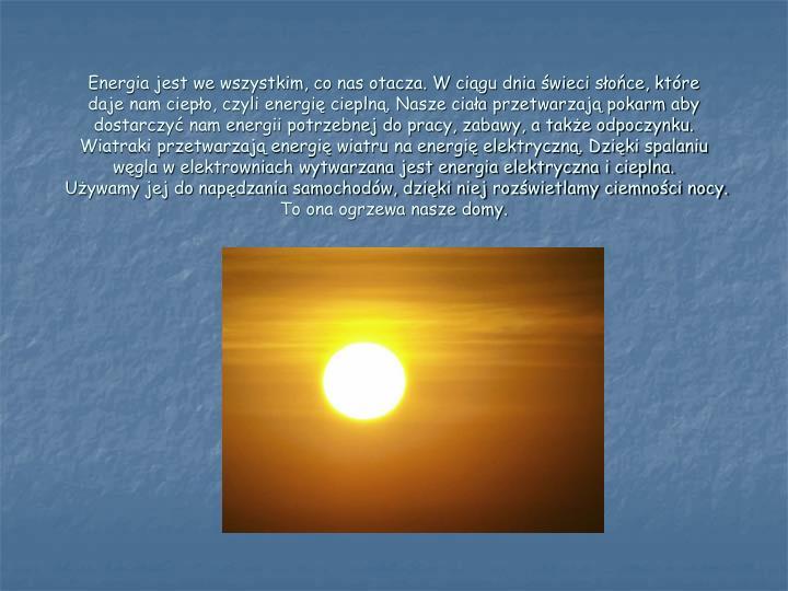 Energia jest we wszystkim, co nas otacza. W ciągu dnia świeci słońce, które