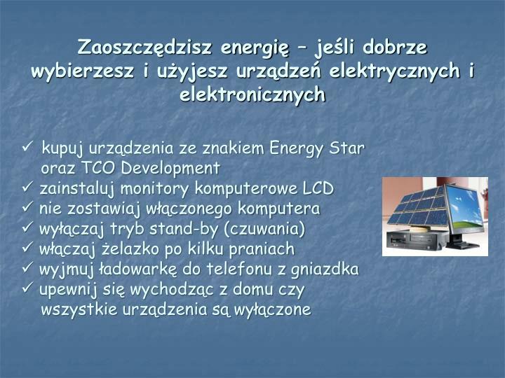 Zaoszczędzisz energię – jeśli dobrze wybierzesz i użyjesz urządzeń elektrycznych i elektronicznych