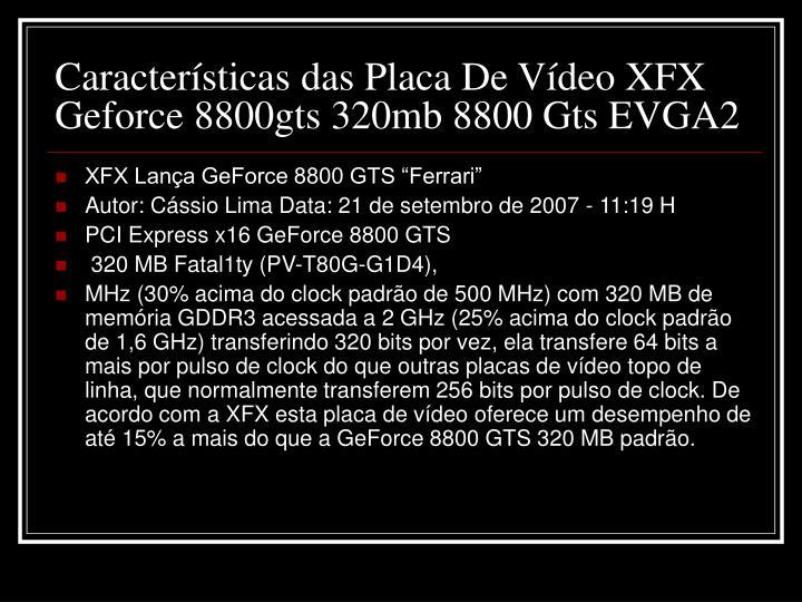 Características das Placa De Vídeo XFX Geforce 8800gts 320mb 8800 Gts EVGA2