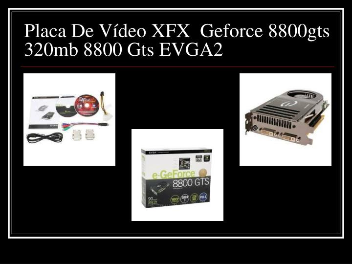 Placa De Vídeo XFX  Geforce 8800gts 320mb 8800 Gts EVGA2