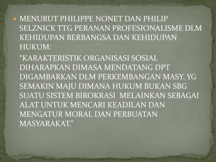 MENURUT PHILIPPE NONET DAN PHILIP SELZNICK TTG PERANAN PROFESIONALISME DLM KEHIDUPAN BERBANGSA DAN KEHIDUPAN HUKUM: