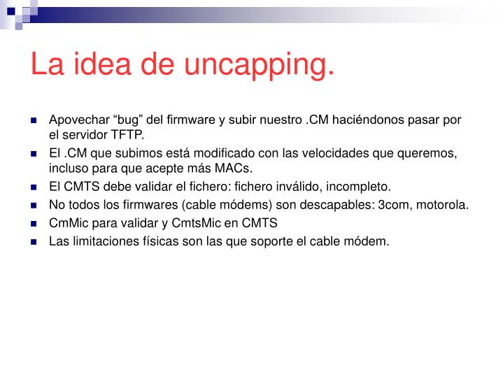 La idea de uncapping.