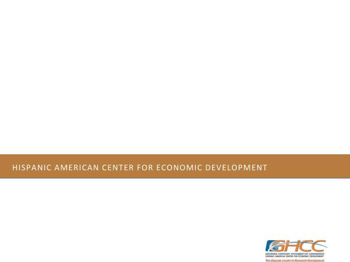 HISPANIC AMERICAN CENTER FOR ECONOMIC DEVELOPMENT
