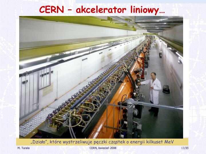 CERN – akcelerator liniowy…