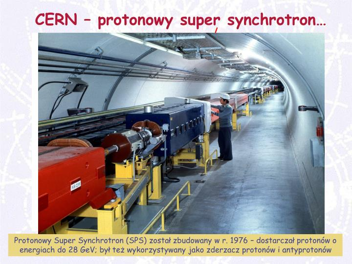 CERN – protonowy super synchrotron…
