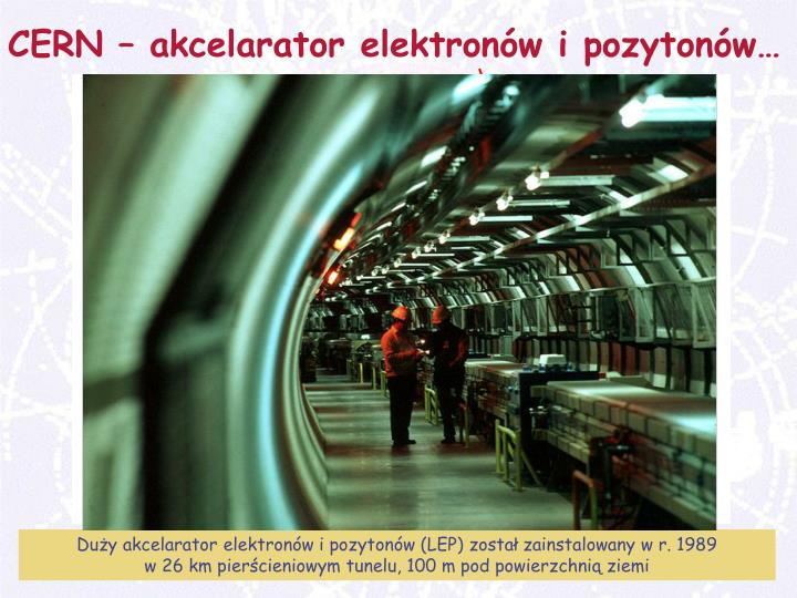 CERN – akcelarator elektronów i pozytonów…