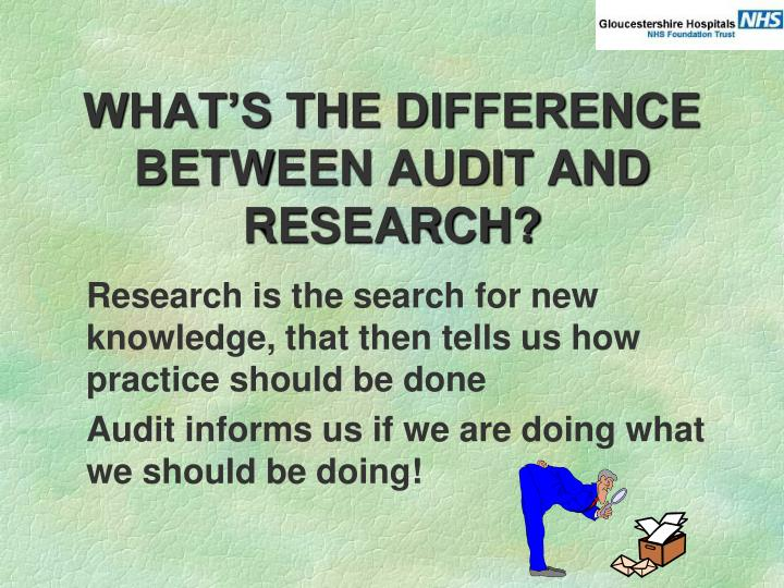 WHAT'S THE DIFFERENCE BETWEEN AUDIT AND RESEARCH?