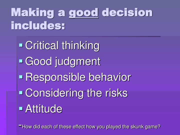 Making a good decision includes