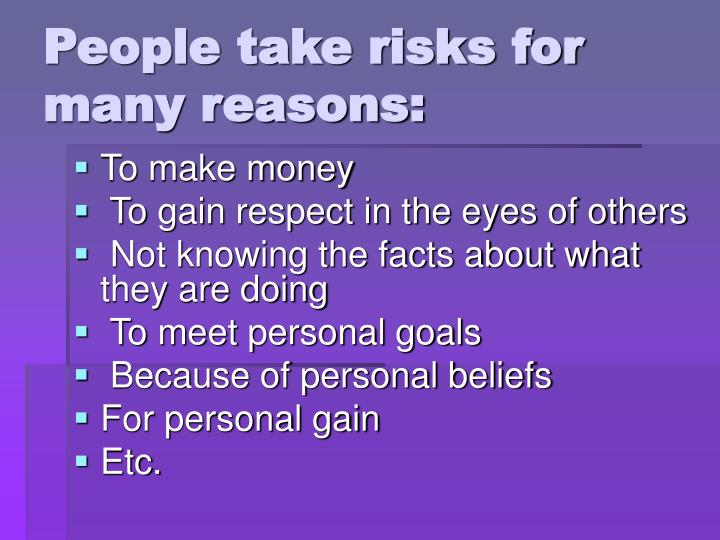 People take risks for many reasons: