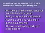 risk taking can be positive too some examples of positive risk taking are