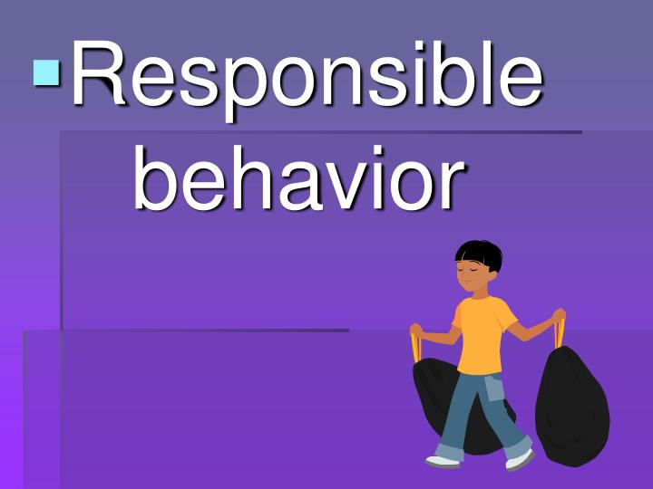 Responsible behavior
