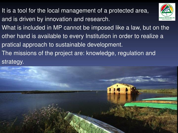 It is a tool for the local management of a protected area,            and is driven by innovation and research.