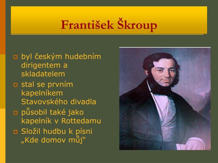 byl českým hudebním dirigentem a skladatelem