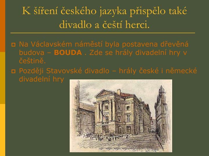 K šíření českého jazyka přispělo také divadlo a čeští herci.