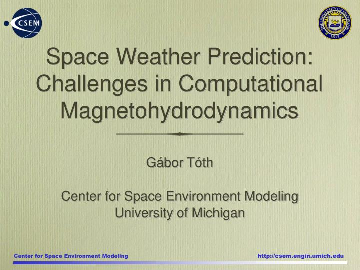 Space weather prediction challenges in computational magnetohydrodynamics