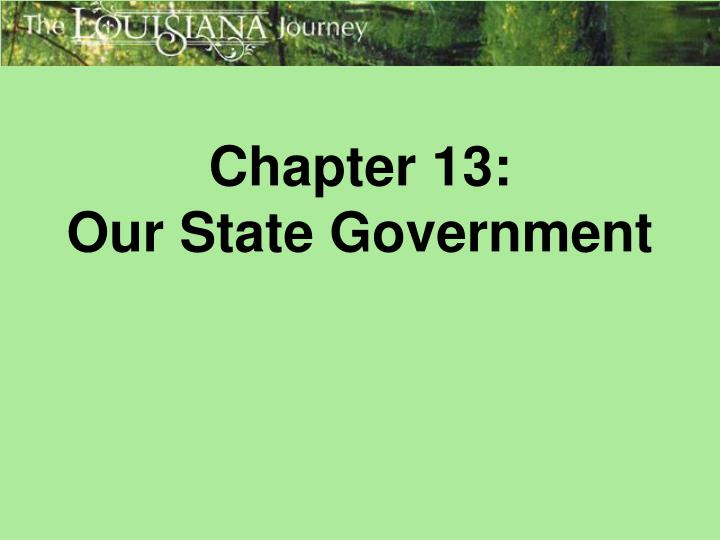 Chapter 13 our state government