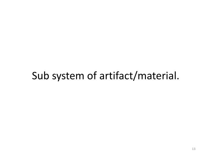 Sub system of artifact/material.