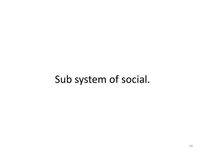 Sub system of social.