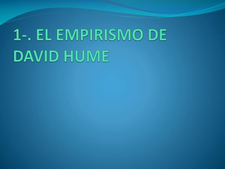 1-. EL EMPIRISMO DE DAVID HUME