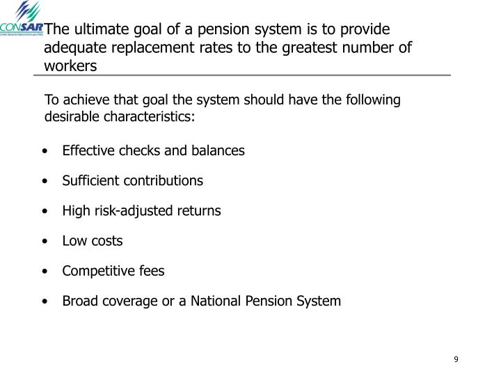 The ultimate goal of a pension system is to provide adequate replacement rates to the greatest number of workers